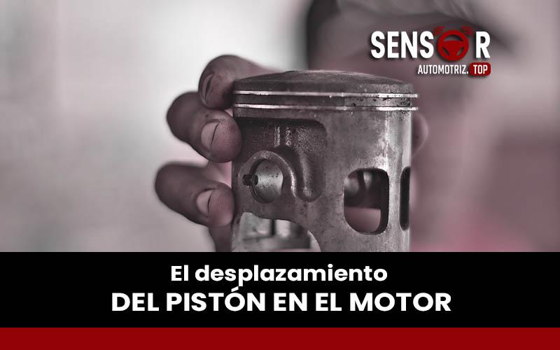 El desplazamiento del Pistón en el motor